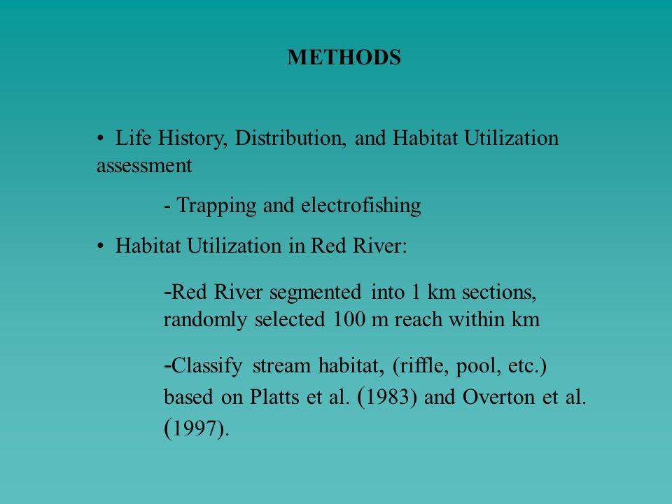 METHODS • Life History, Distribution, and Habitat Utilization assessment. - Trapping and electrofishing.
