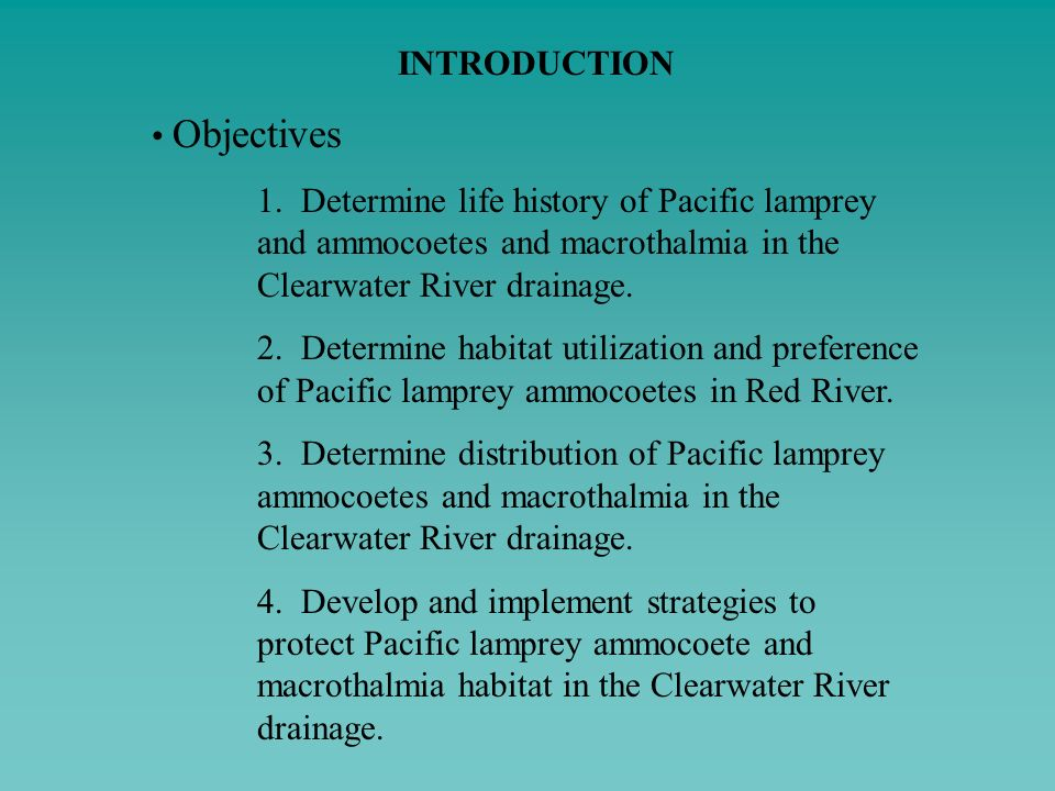 INTRODUCTION Objectives. 1. Determine life history of Pacific lamprey and ammocoetes and macrothalmia in the Clearwater River drainage.