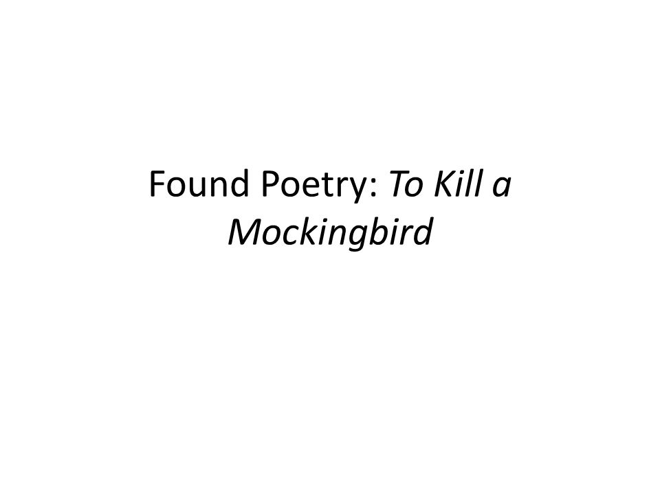 Found Poetry: To Kill a Mockingbird - ppt download