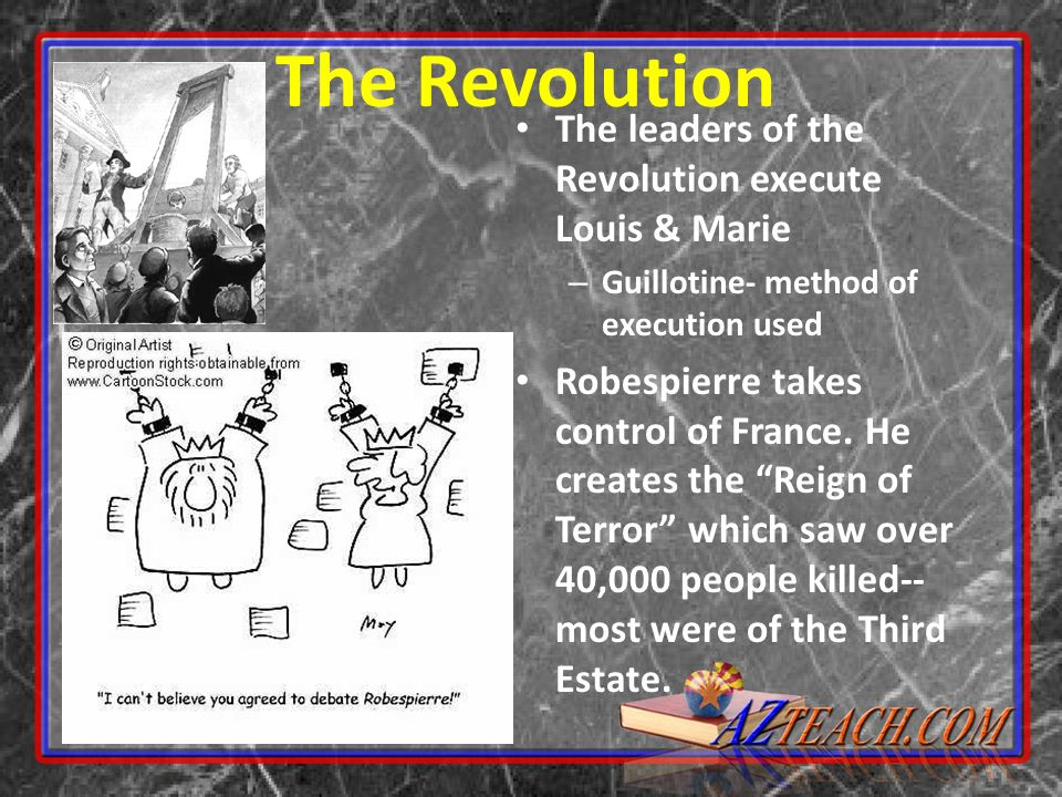 The Revolution The leaders of the Revolution execute Louis & Marie