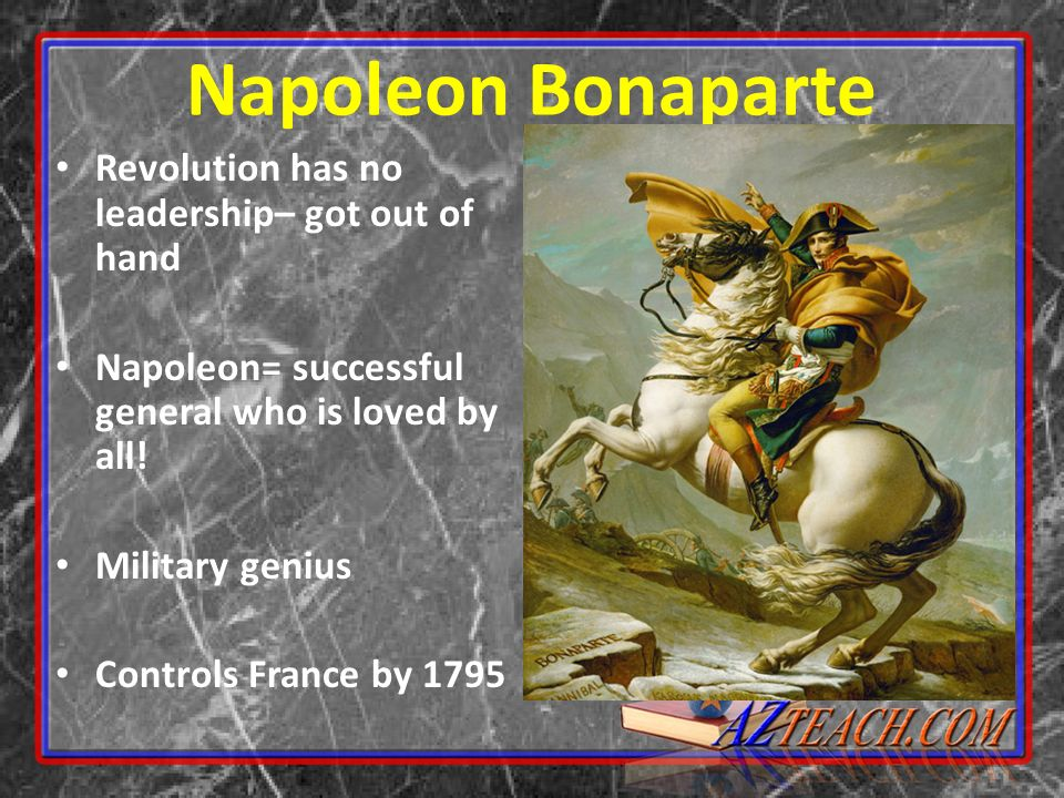 Napoleon Bonaparte Revolution has no leadership– got out of hand