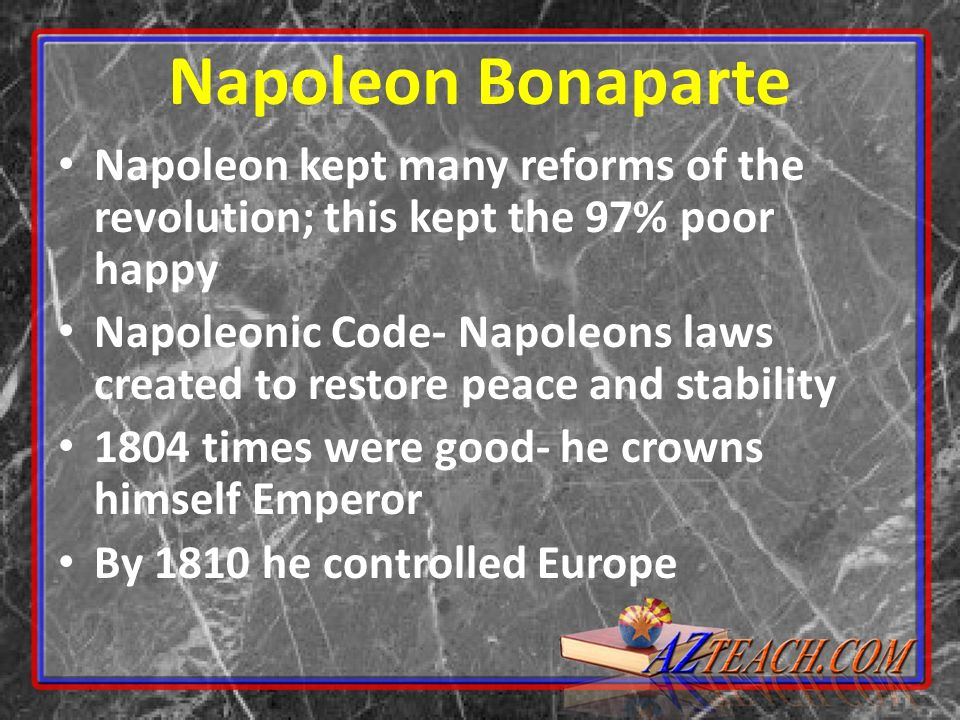 Napoleon Bonaparte Napoleon kept many reforms of the revolution; this kept the 97% poor happy.