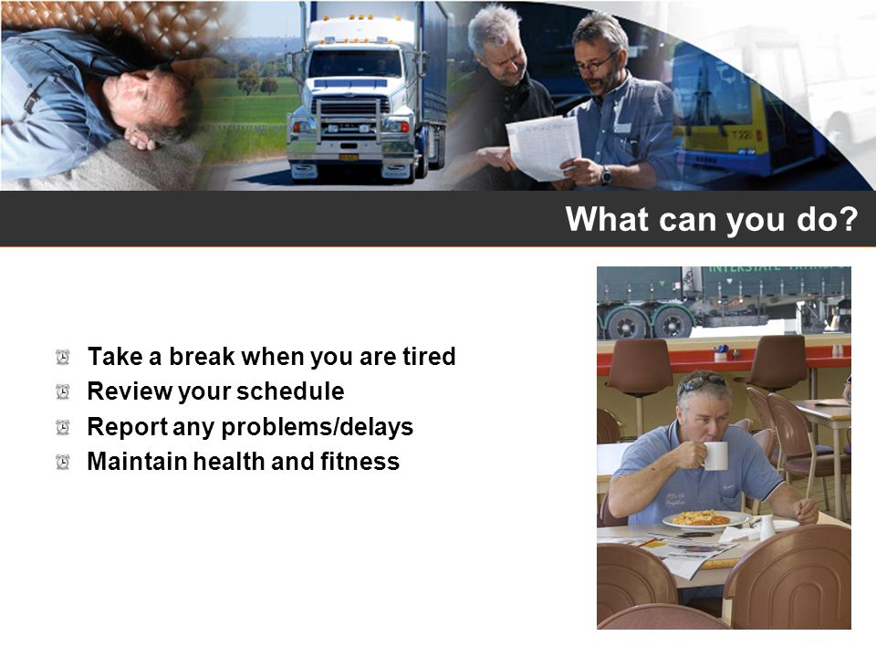 What can you do Take a break when you are tired Review your schedule