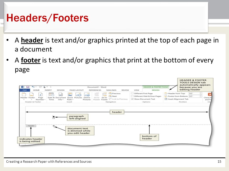 Headers/Footers A header is text and/or graphics printed at the top of each page in a document.