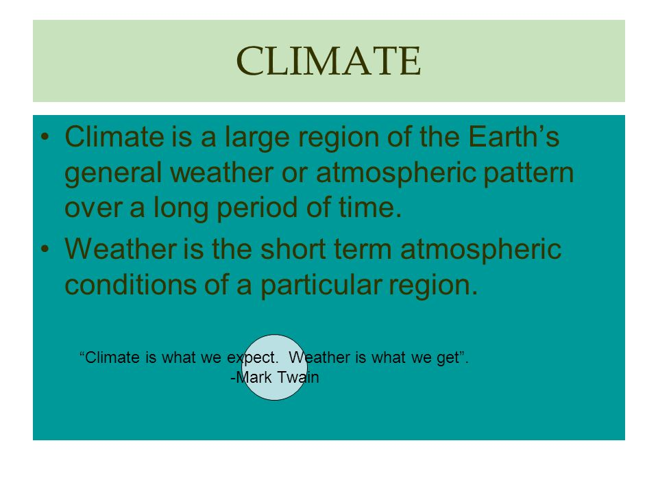 Climate is what we expect. Weather is what we get .