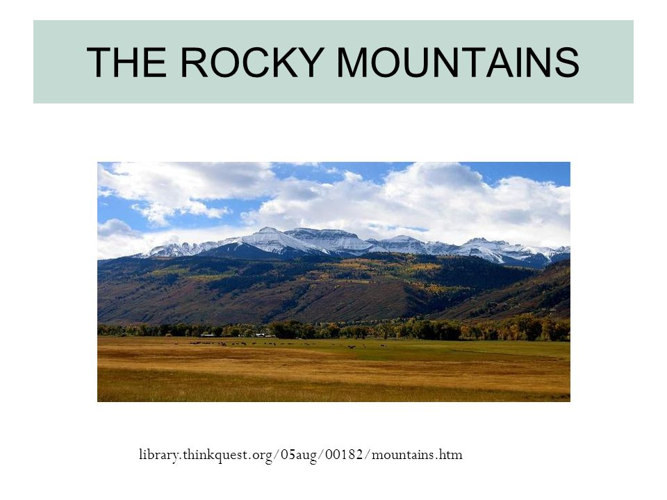 THE ROCKY MOUNTAINS library.thinkquest.org/05aug/00182/mountains.htm