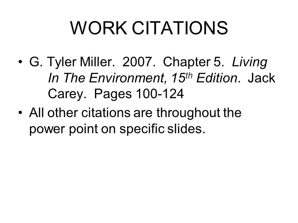 WORK CITATIONS G. Tyler Miller Chapter 5. Living In The Environment, 15th Edition. Jack Carey. Pages