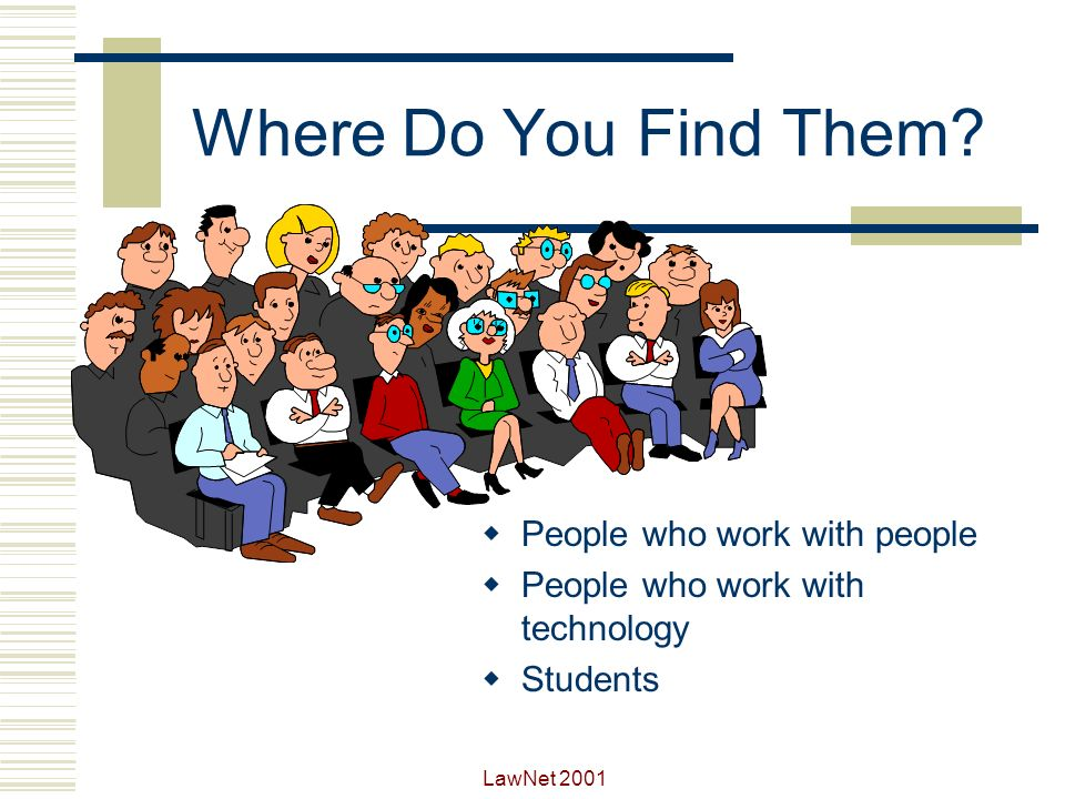 Where Do You Find Them People who work with people