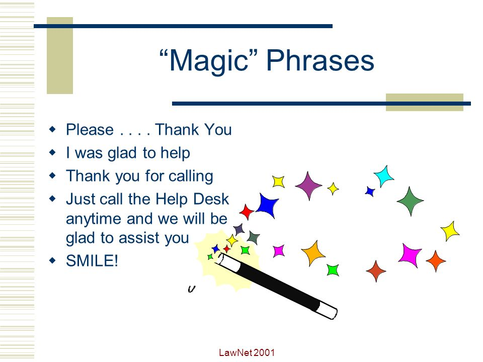 Magic Phrases Please . . . . Thank You I was glad to help