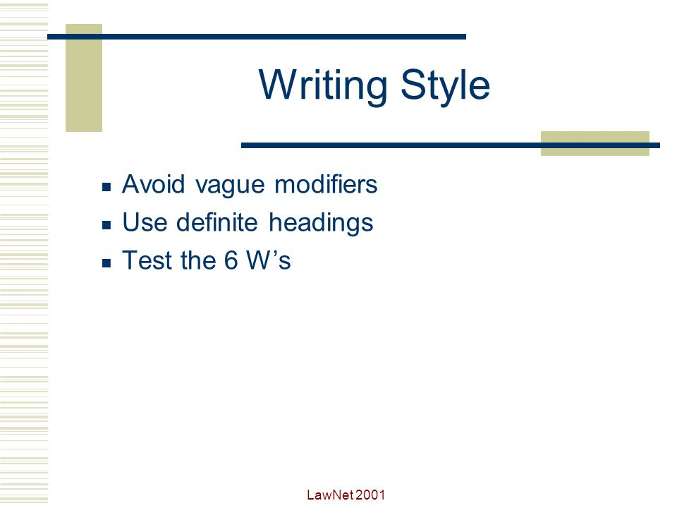 Writing Style Avoid vague modifiers Use definite headings