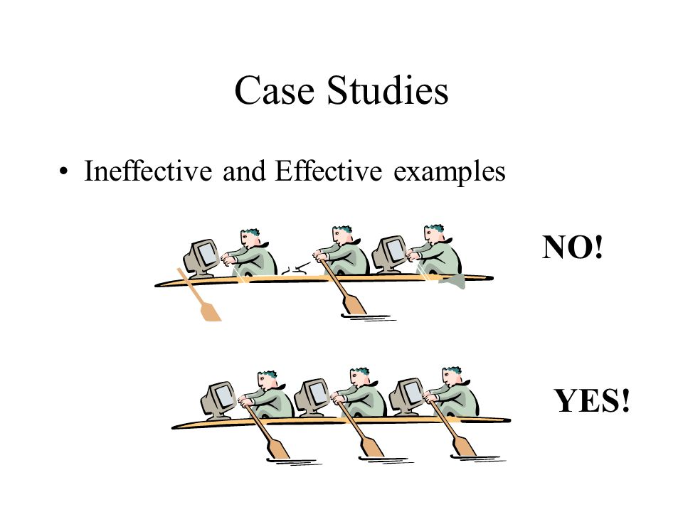 Case Studies Ineffective and Effective examples NO! YES!