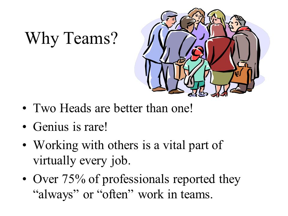 Why Teams Two Heads are better than one! Genius is rare!