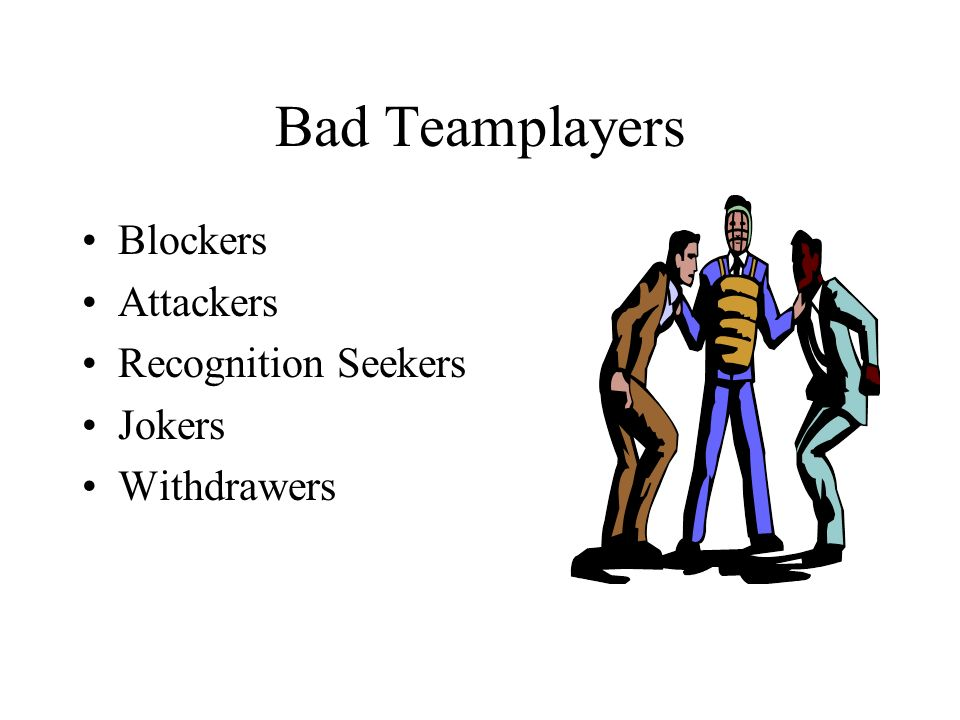 Bad Teamplayers Blockers Attackers Recognition Seekers Jokers