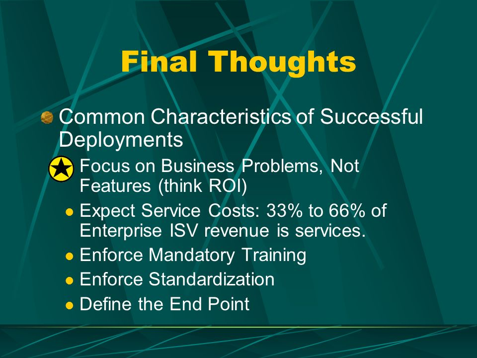 Final Thoughts Common Characteristics of Successful Deployments