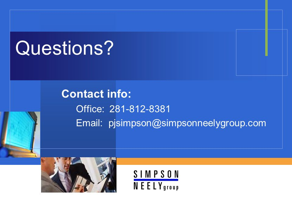Questions Contact info: Office: 281-812-8381 Email: pjsimpson@simpsonneelygroup.com