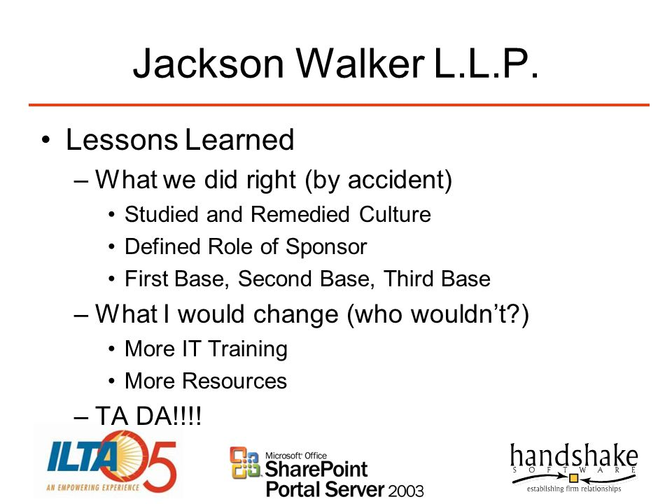 Jackson Walker L.L.P. Lessons Learned What we did right (by accident)