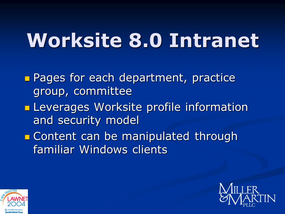 Worksite 8.0 Intranet Pages for each department, practice group, committee. Leverages Worksite profile information and security model.