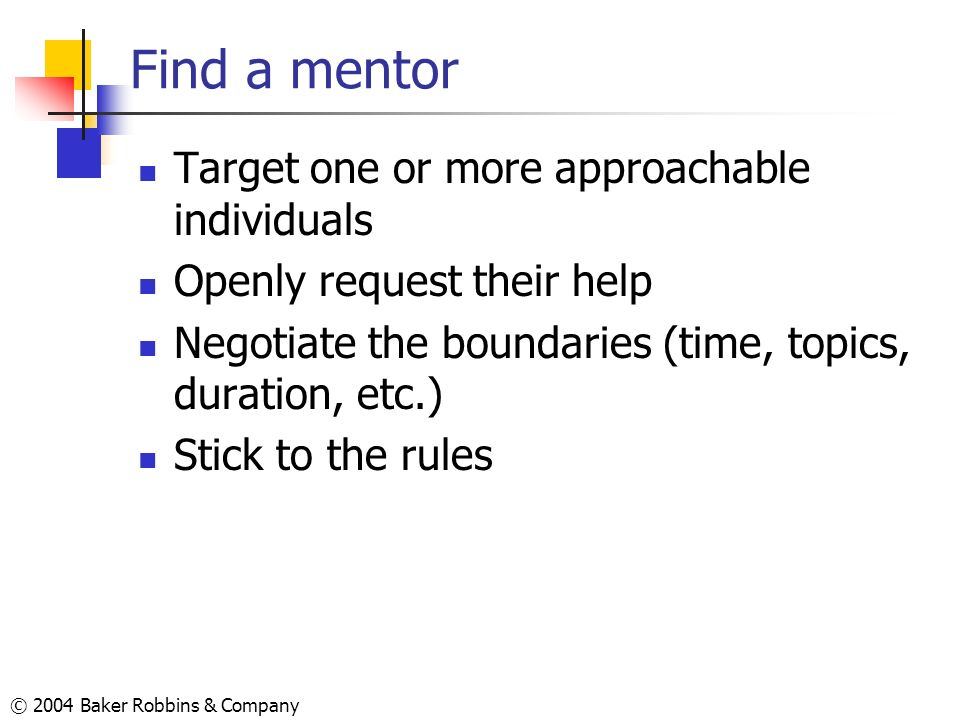 Find a mentor Target one or more approachable individuals