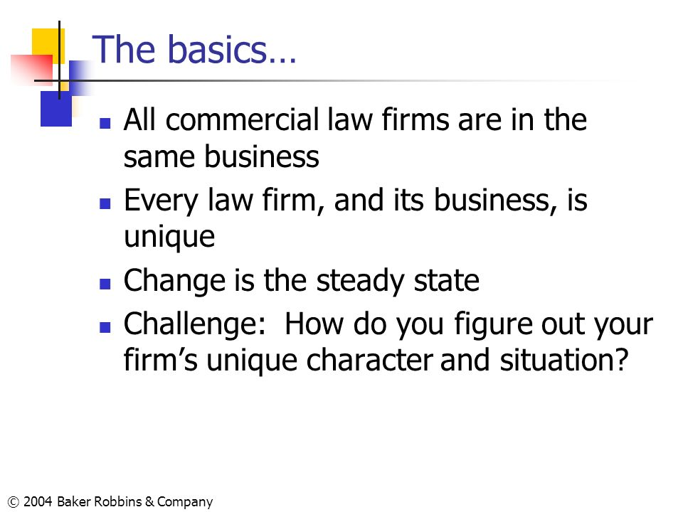 The basics… All commercial law firms are in the same business