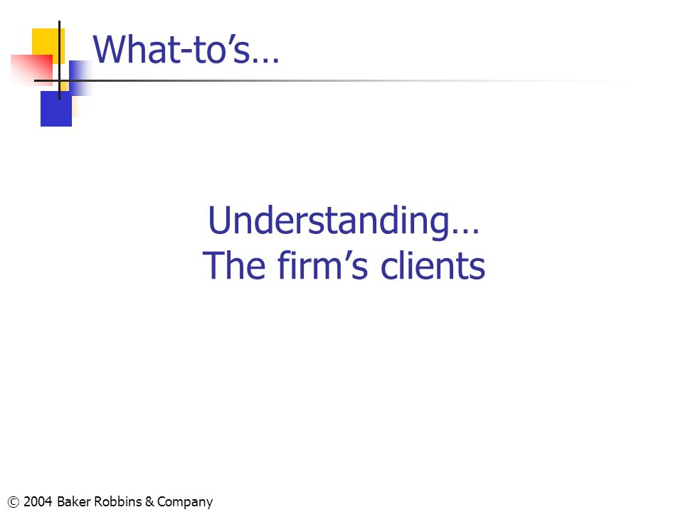 Understanding… The firm's clients