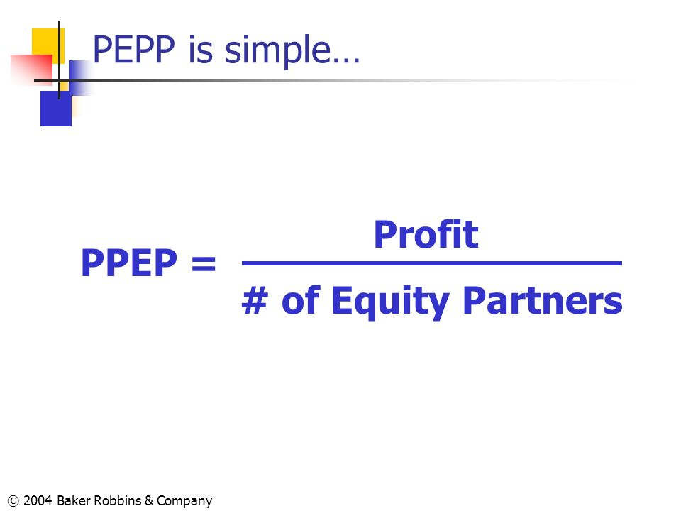 PEPP is simple… Profit PPEP = # of Equity Partners