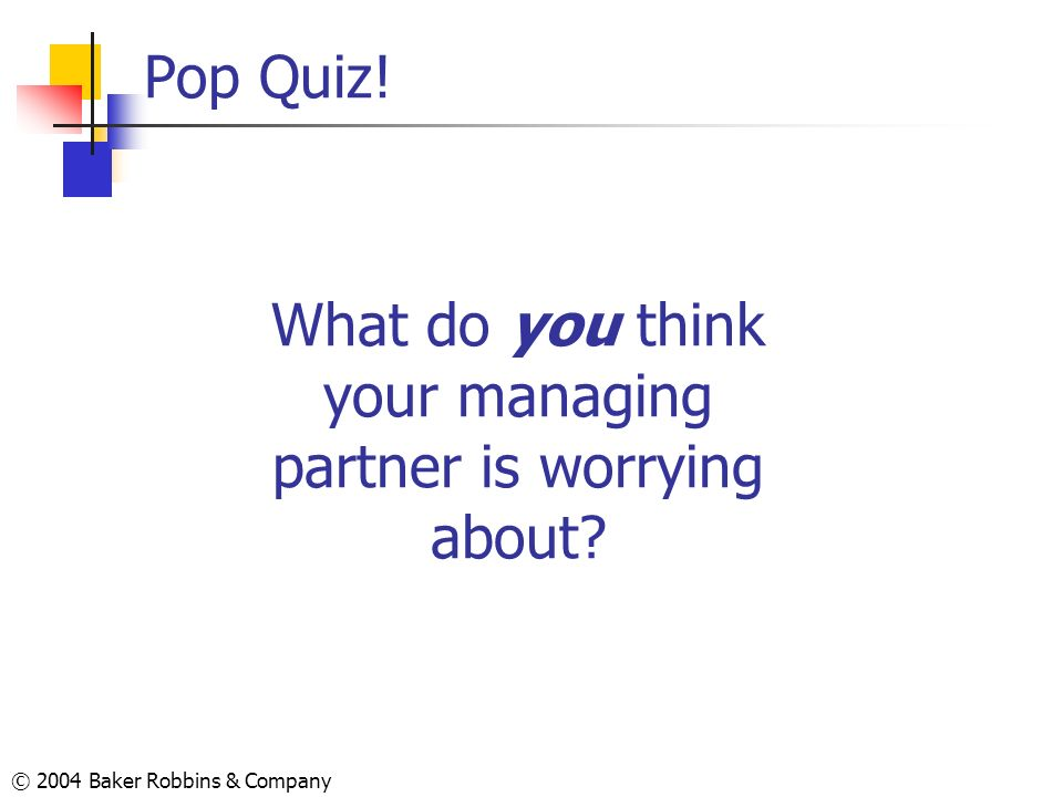 What do you think your managing partner is worrying about