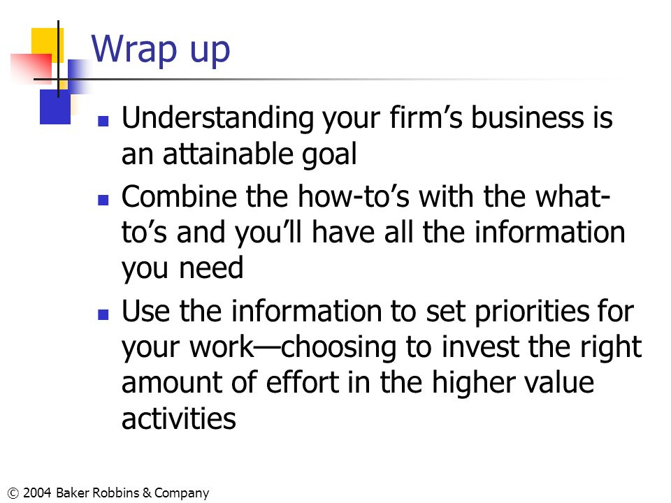 Wrap up Understanding your firm's business is an attainable goal