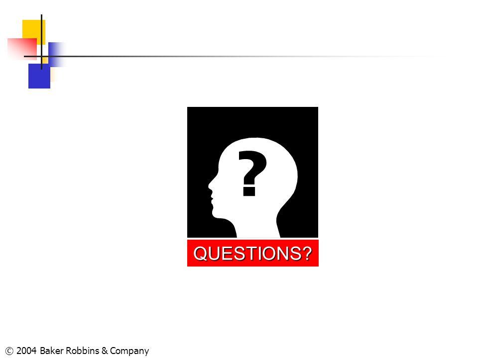 QUESTIONS © 2004 Baker Robbins & Company