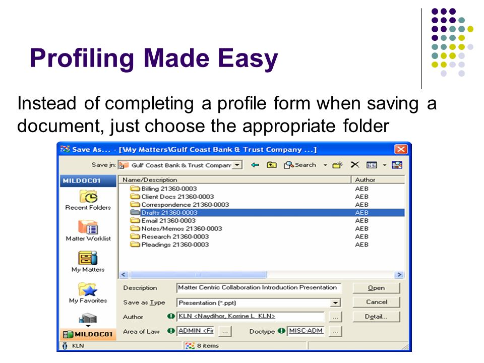 Profiling Made Easy Instead of completing a profile form when saving a document, just choose the appropriate folder.