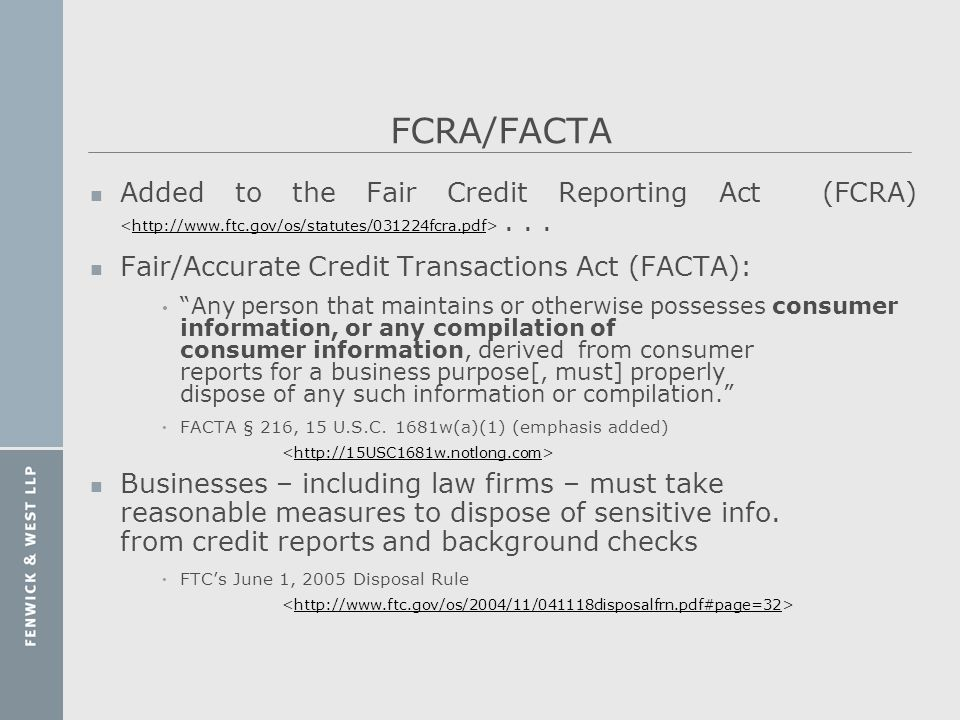 FCRA/FACTA Added to the Fair Credit Reporting Act (FCRA) <http://www.ftc.gov/os/statutes/031224fcra.pdf> . . .