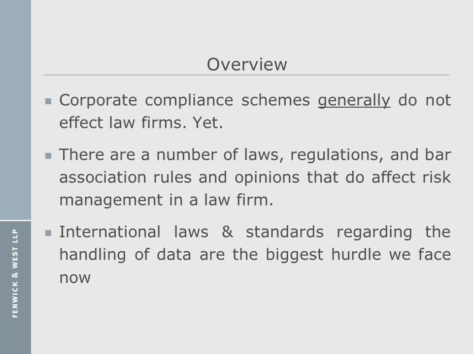Overview Corporate compliance schemes generally do not effect law firms. Yet.