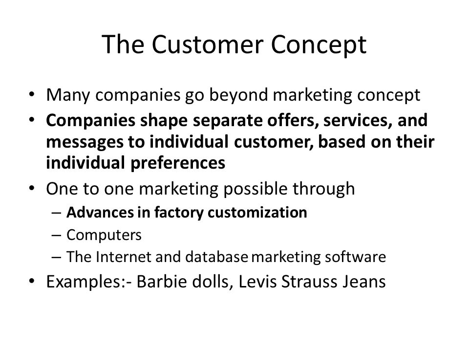 customer concept in marketing There are 5 different concepts of marketing, each of which vary in the function that they deal with the concepts of marketing were updated with time for example - production concept deals with production and selling concept deals with selling each of the concept was developed as per the need of the market.