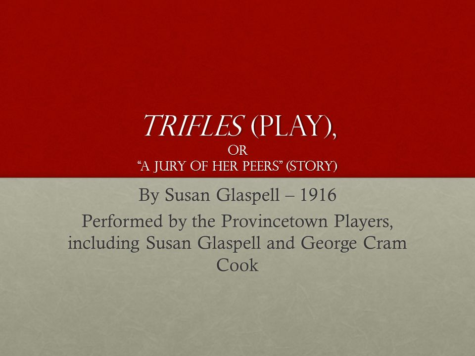 Trifles Play Or A Jury Of Her Peers Story Ppt Video Online