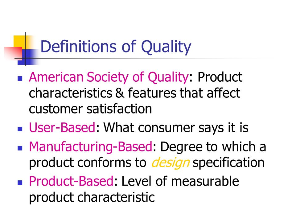 user based definition of quality A view of quality, wherein quality is the capacity to satisfy needs, wants and desires of the user(s) a product or service that does not fulfill user needs is unlikely to find any users.
