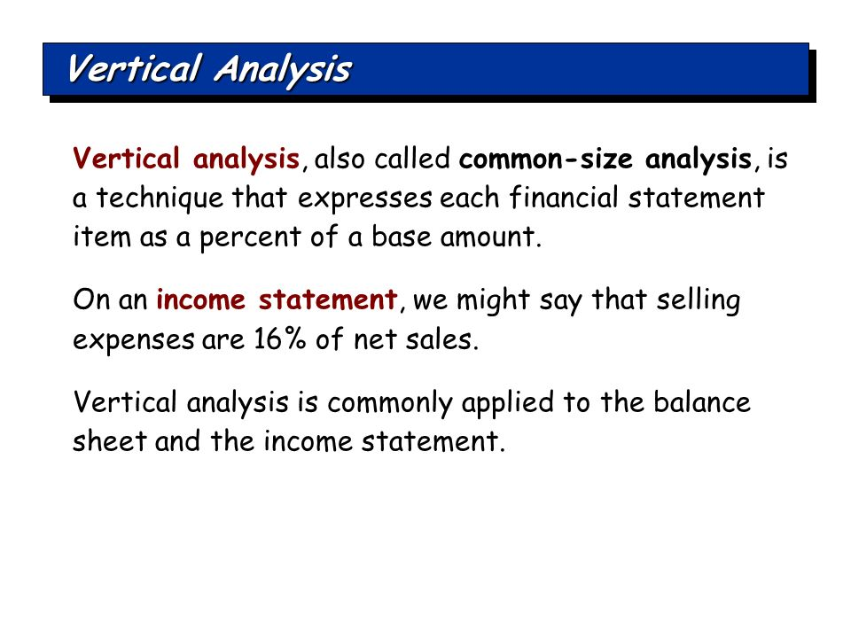 vertical analysis of financial statements Financial statement analysis is a process that enables readers of a company's   like vertical analysis, this technique does not detect small, immaterial frauds.