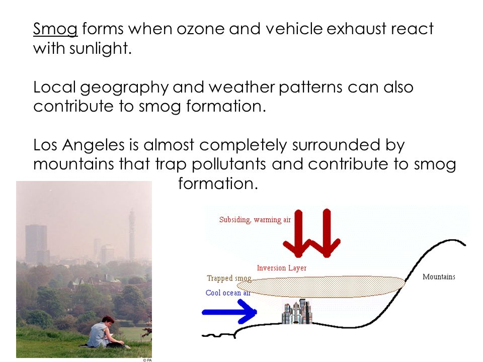 smog can form in almost any Wat is smog follow  4 answers 4  smog can form in almost any climate where industries or cities release large amounts of air pollution however, it .