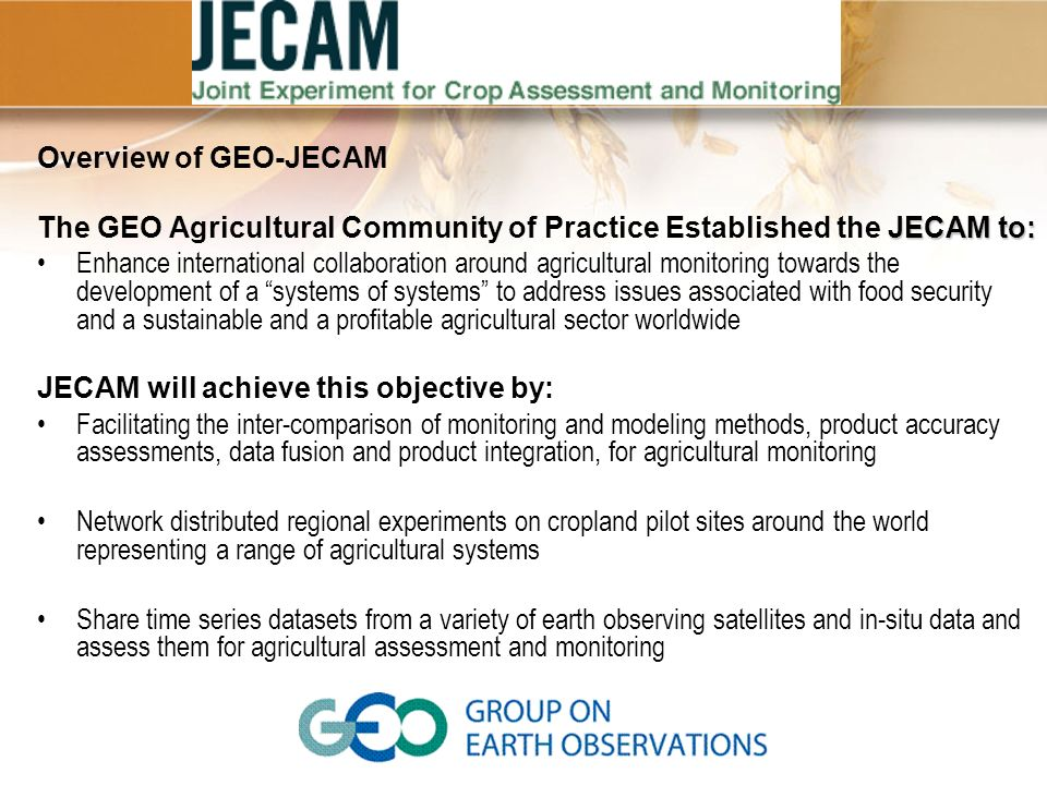 The GEO Agricultural Community of Practice Established the JECAM to: