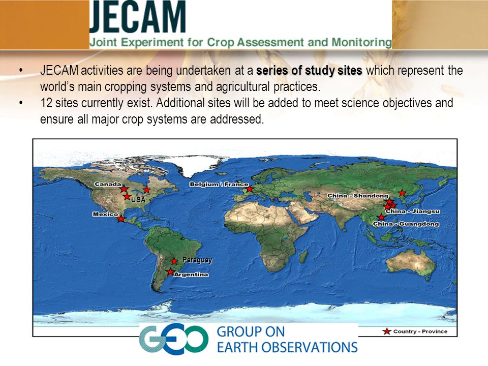 JECAM activities are being undertaken at a series of study sites which represent the world's main cropping systems and agricultural practices.
