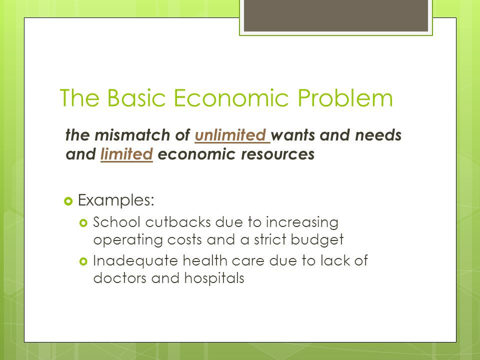 basic economic problem The four basic economic problems or central problems faced by an economy are as follows: 1 what to produce 2 how to produce 3 for whom to produce 4.