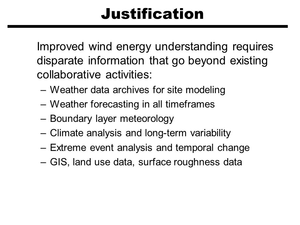 Justification Improved wind energy understanding requires disparate information that go beyond existing collaborative activities: