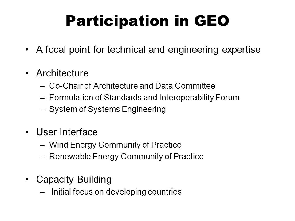 Participation in GEO A focal point for technical and engineering expertise. Architecture. Co-Chair of Architecture and Data Committee.