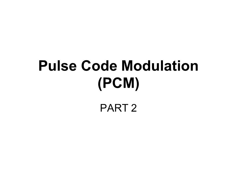 an explanation of pulse code modulation Differential pulse code modulation (dpcm) (continued) the advantage of dpcm is the reduced amount of information that must be transmitted if.