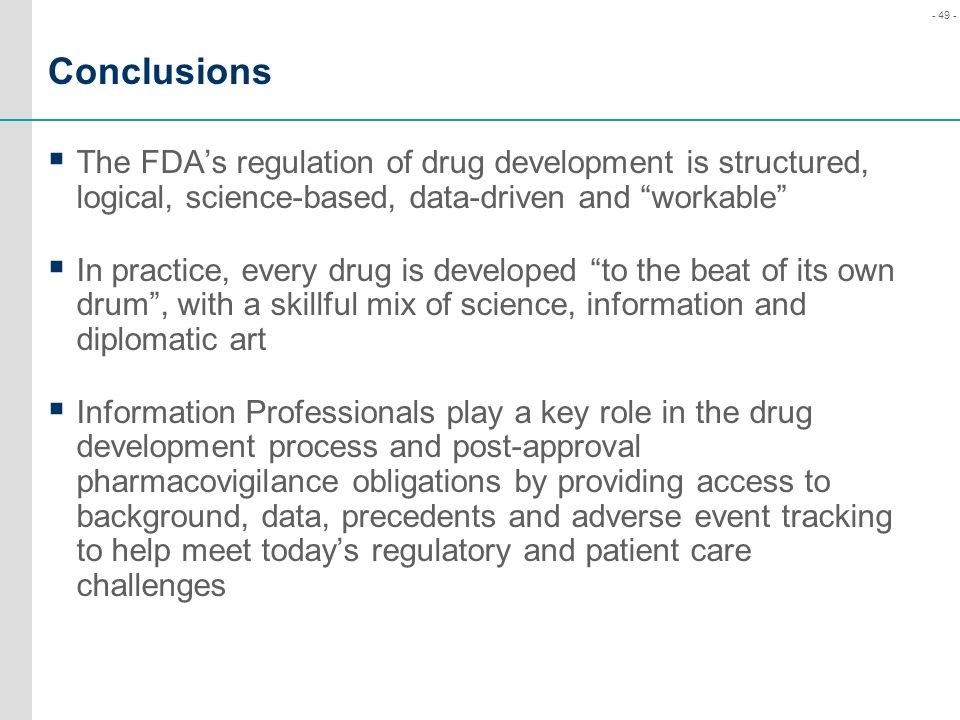 Conclusions The FDA's regulation of drug development is structured, logical, science-based, data-driven and workable
