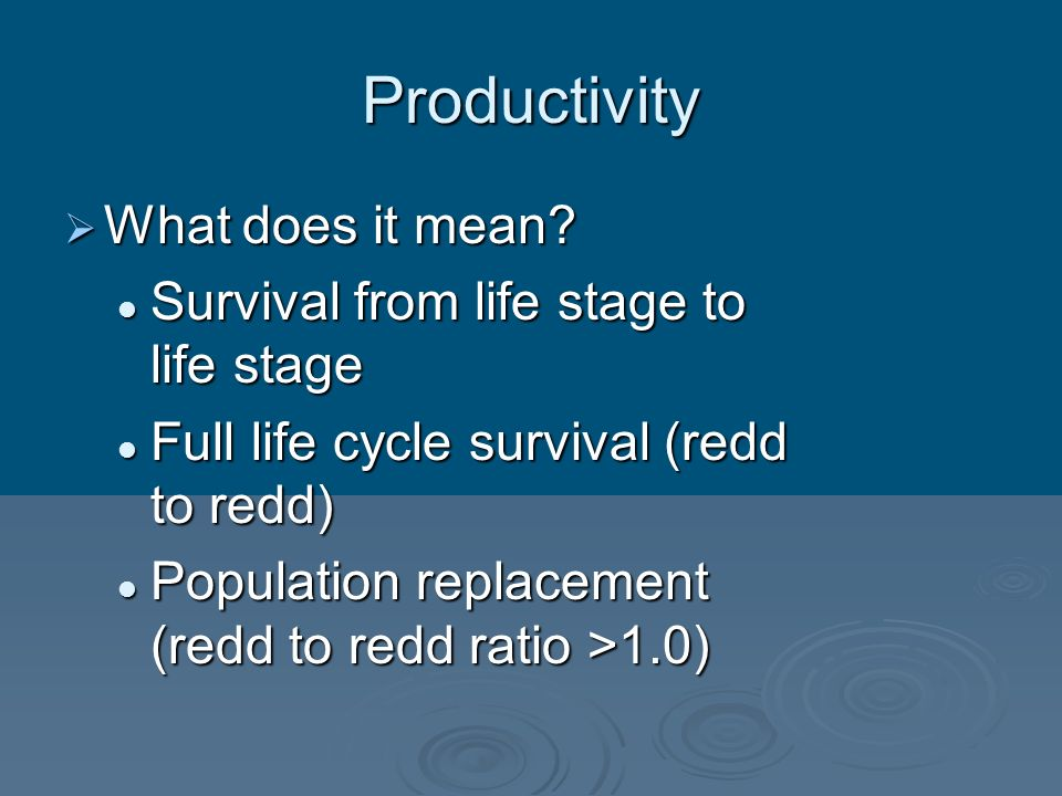 Productivity What does it mean Survival from life stage to life stage