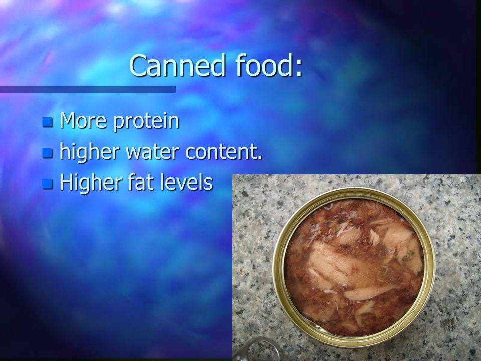 Canned food: More protein higher water content. Higher fat levels