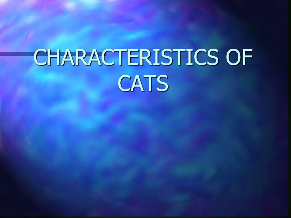 CHARACTERISTICS OF CATS
