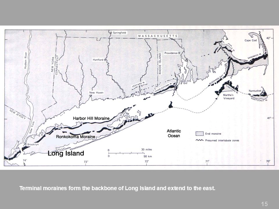 Terminal moraines form the backbone of Long Island and extend to the east.