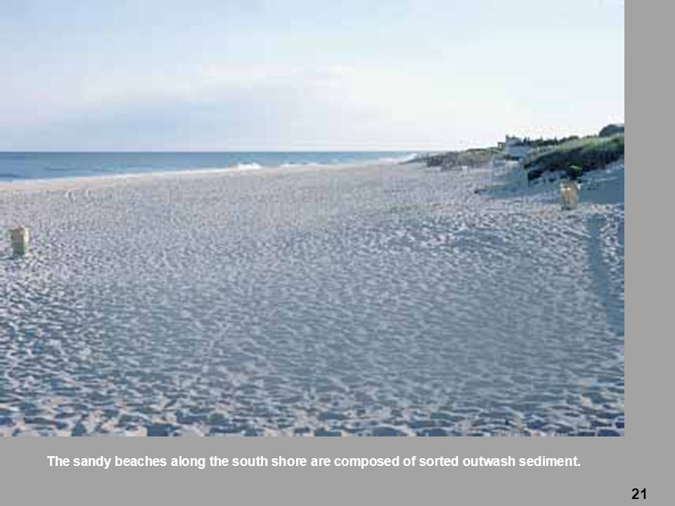 The sandy beaches along the south shore are composed of sorted outwash sediment.