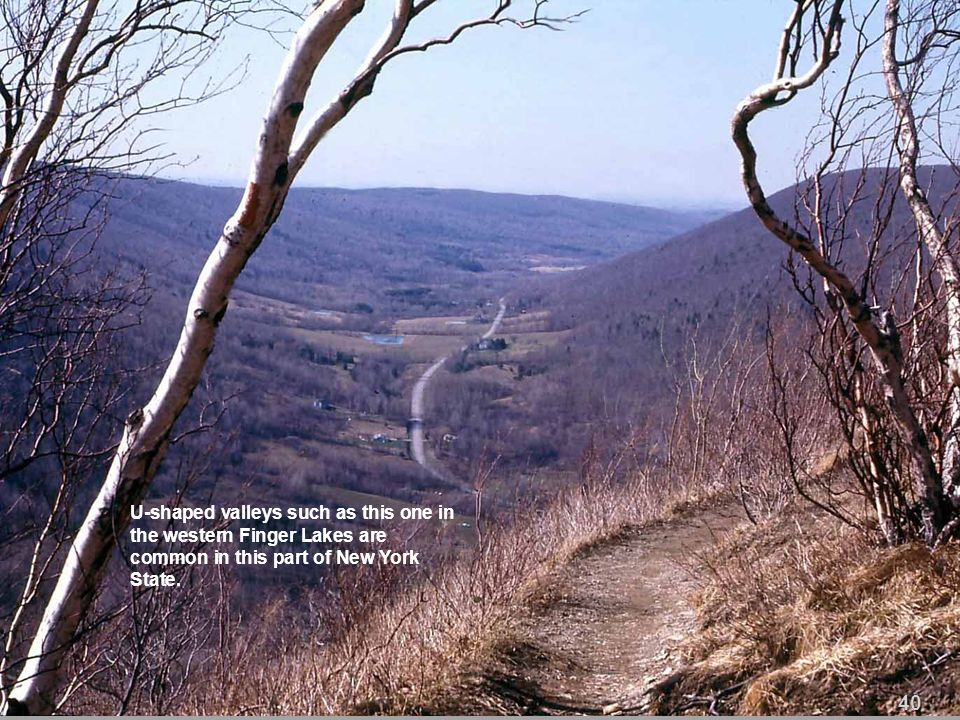 U-shaped valleys such as this one in the western Finger Lakes are common in this part of New York State.
