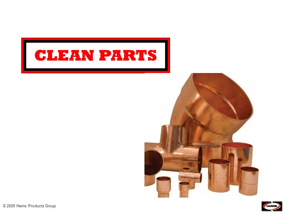 CLEAN PARTS © 2009 Harris Products Group